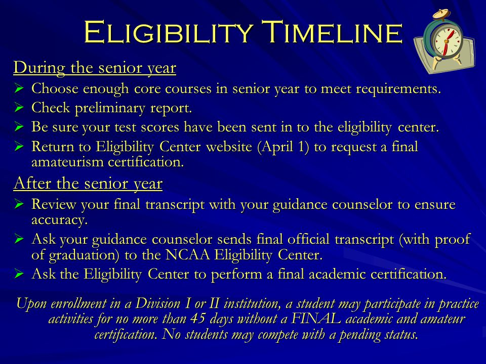 Eligibility Timeline During the senior year  Choose enough core courses in senior year to meet requirements.