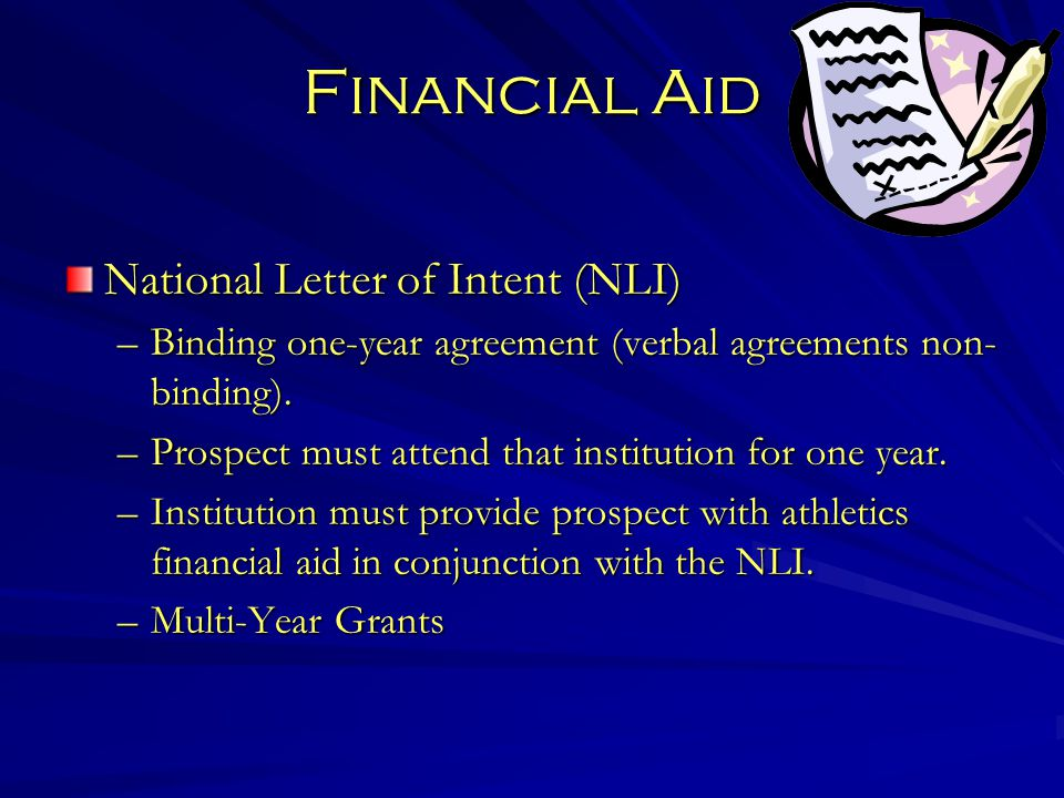 Financial Aid National Letter of Intent (NLI) –Binding one-year agreement (verbal agreements non- binding).