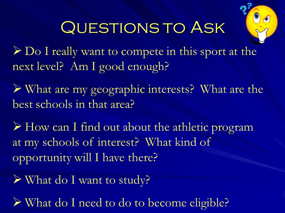 Questions to Ask  Do I really want to compete in this sport at the next level.