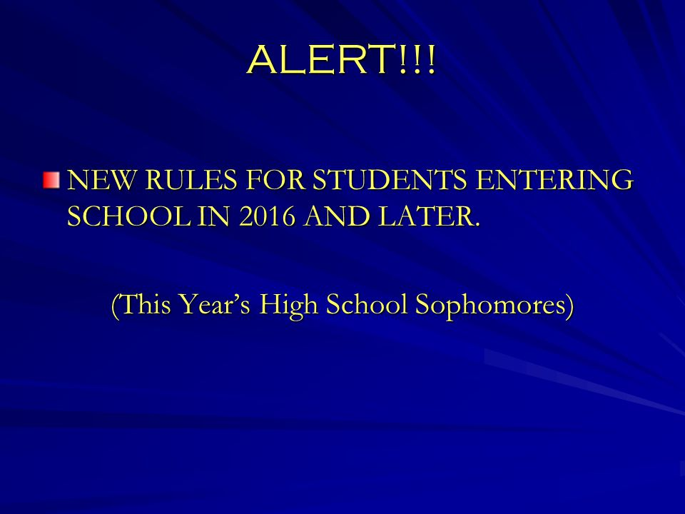 ALERT!!. NEW RULES FOR STUDENTS ENTERING SCHOOL IN 2016 AND LATER.