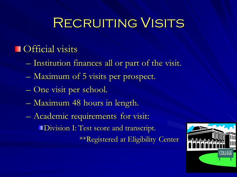 Recruiting Visits Official visits –Institution finances all or part of the visit.