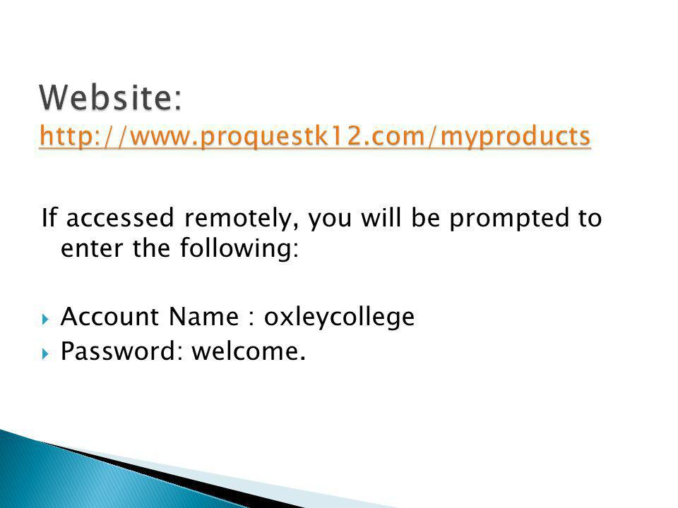 If accessed remotely, you will be prompted to enter the following:  Account Name : oxleycollege  Password: welcome.