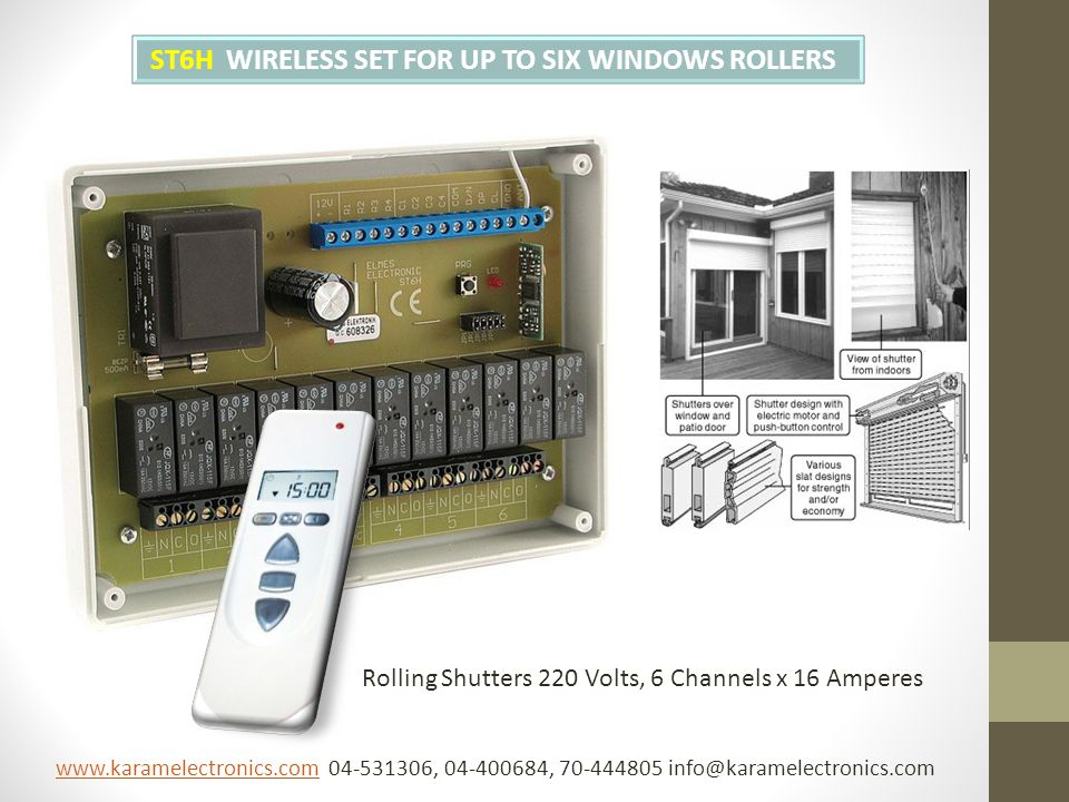 ST6H WIRELESS SET FOR UP TO SIX WINDOWS ROLLERS Rolling Shutters 220 Volts, 6 Channels x 16 Amperes www.karamelectronics.comwww.karamelectronics.com 04-531306, 04-400684, 70-444805 info@karamelectronics.com