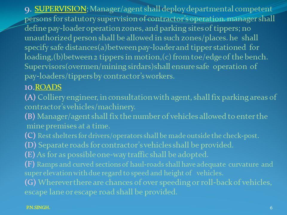 9. SUPERVISION; Manager/agent shall deploy departmental competent persons for statutory supervision of contractor's operation. manager shall define pa