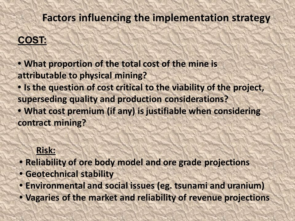 Factors influencing the implementation strategy COST: What proportion of the total cost of the mine is attributable to physical mining.