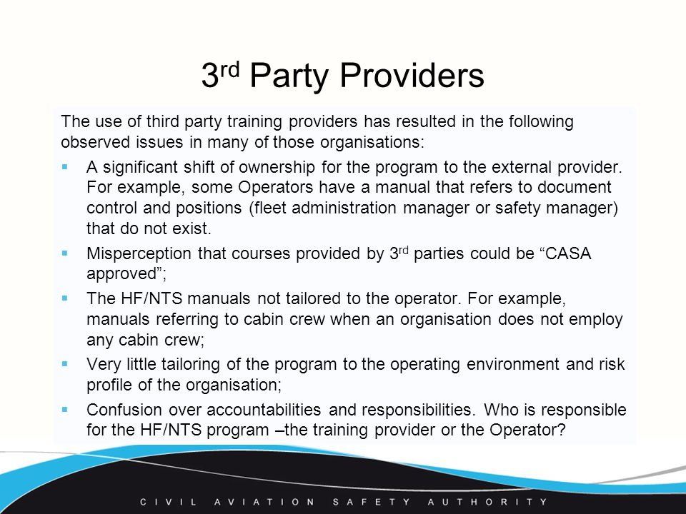 The use of third party training providers has resulted in the following observed issues in many of those organisations:  A significant shift of ownership for the program to the external provider.