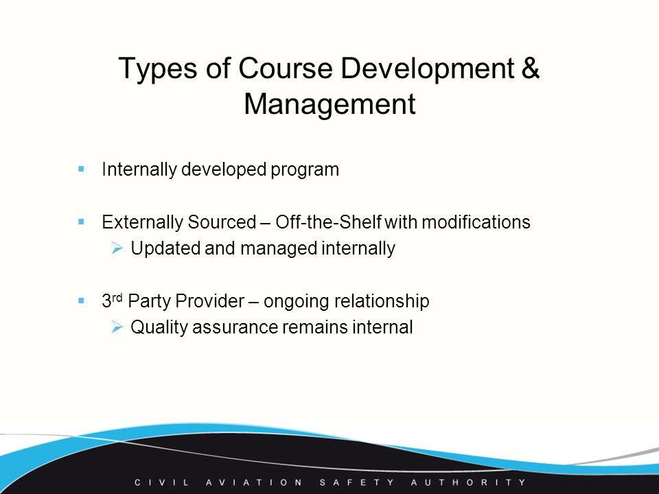 Types of Course Development & Management  Internally developed program  Externally Sourced – Off-the-Shelf with modifications  Updated and managed internally  3 rd Party Provider – ongoing relationship  Quality assurance remains internal