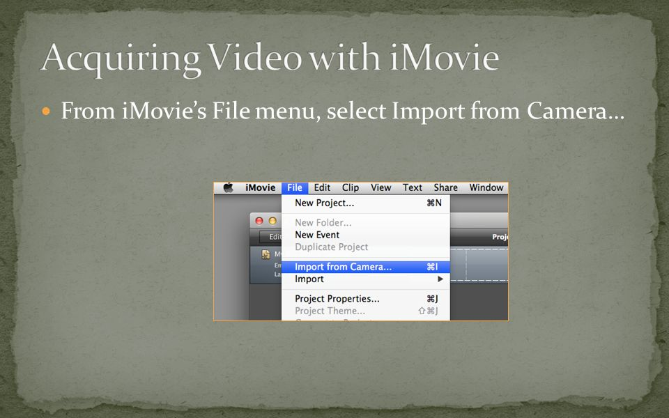 From iMovie's File menu, select Import from Camera…