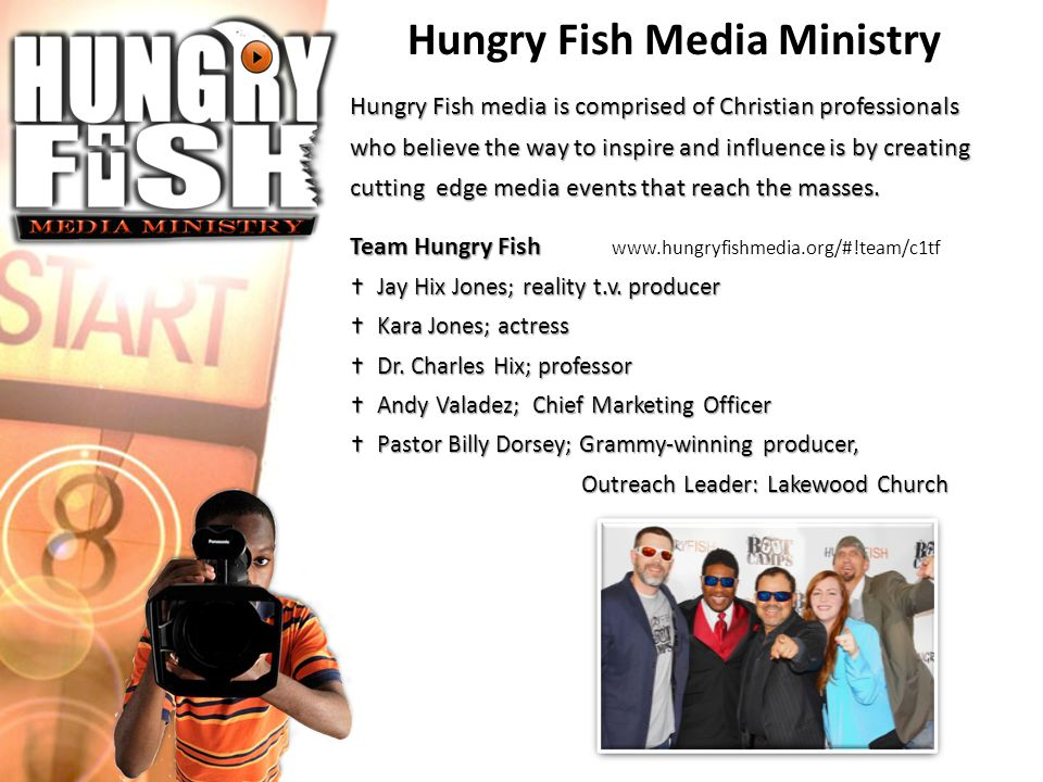 Hungry Fish Media Ministry Hungry Fish media is comprised of Christian professionals who believe the way to inspire and influence is by creating cutti