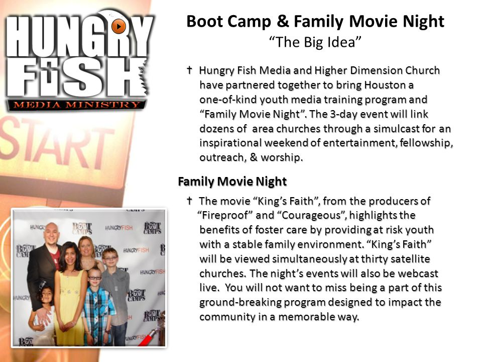 Hungry Fish Boot Camp Our industry professionals train teens to use digital film- making to creatively and effectively share the gospel.