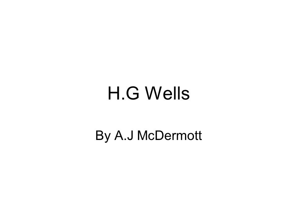 H.G Wells By A.J McDermott