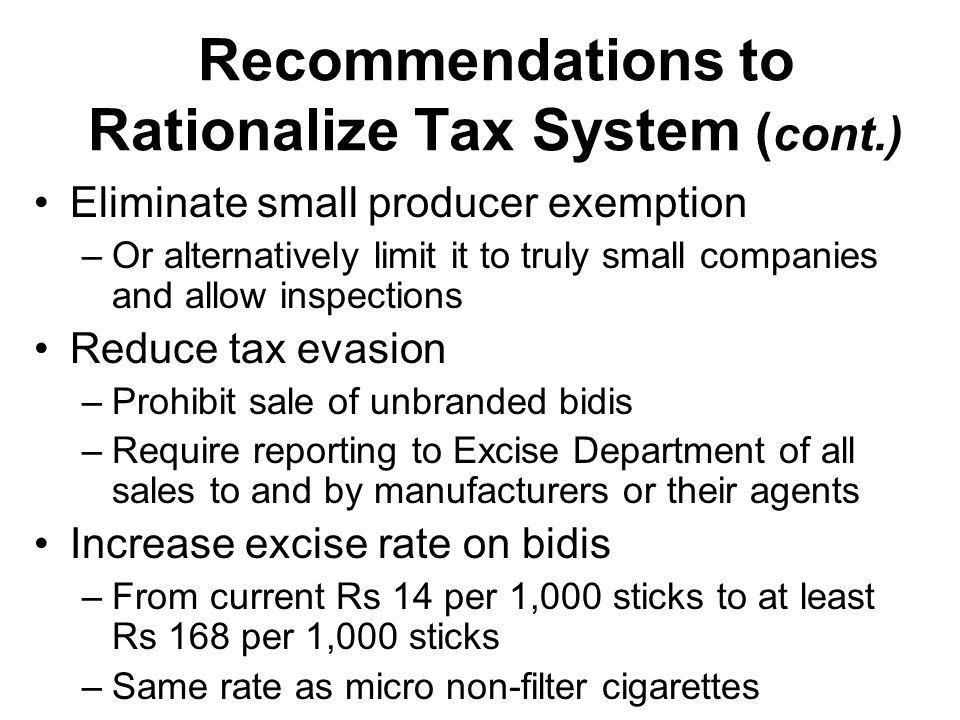 Recommendations to Rationalize Tax System ( cont.) Eliminate small producer exemption –Or alternatively limit it to truly small companies and allow in