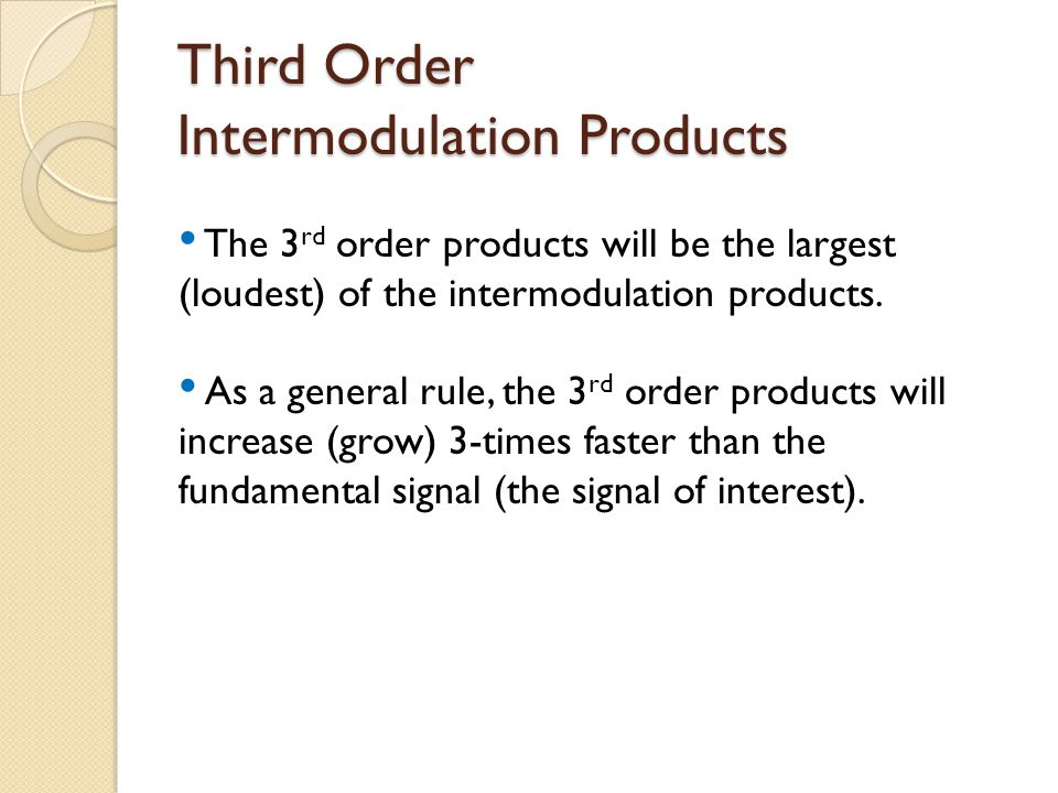 Third Order Intermodulation Products The 3 rd order products will be the largest (loudest) of the intermodulation products.