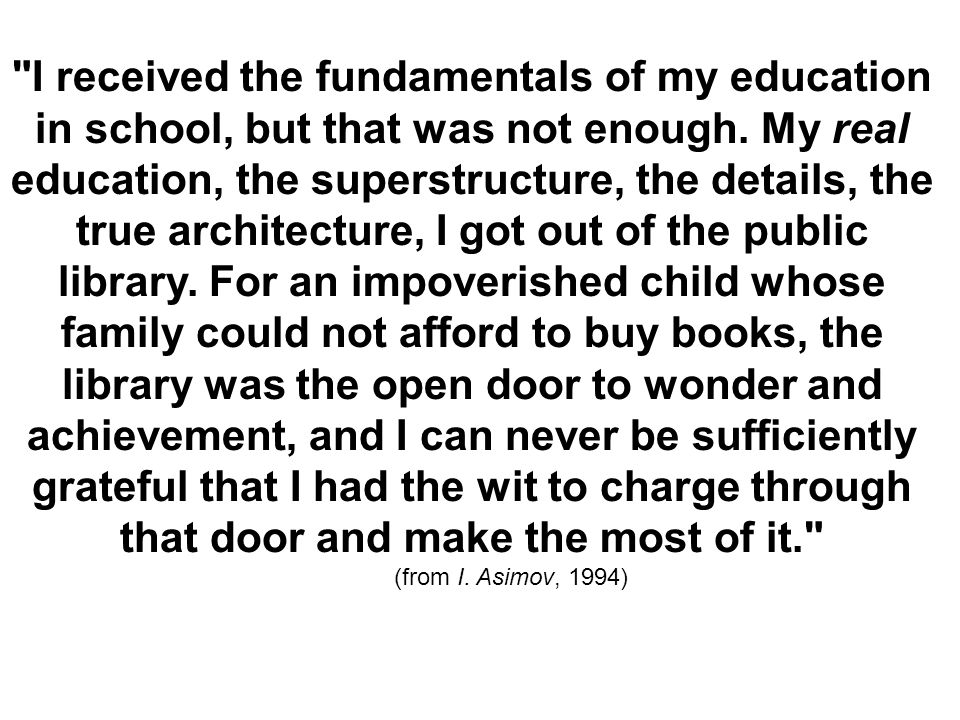 I received the fundamentals of my education in school, but that was not enough.