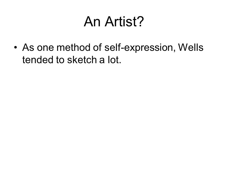 An Artist As one method of self-expression, Wells tended to sketch a lot.