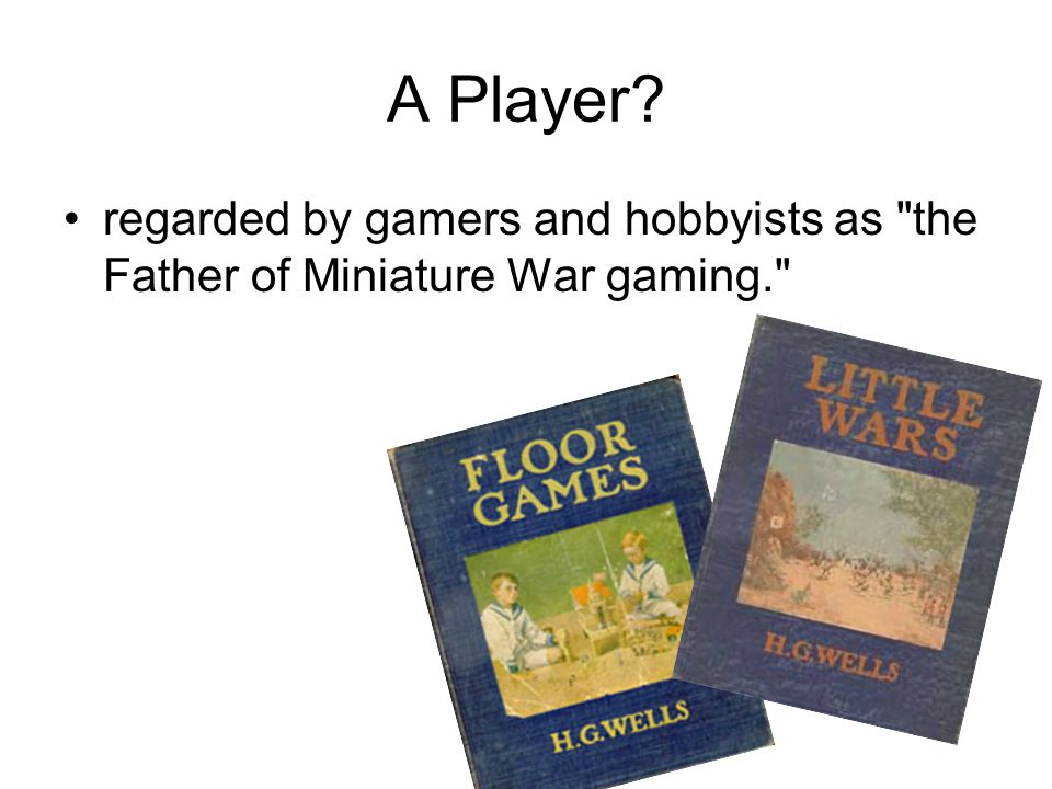 A Player regarded by gamers and hobbyists as the Father of Miniature War gaming.