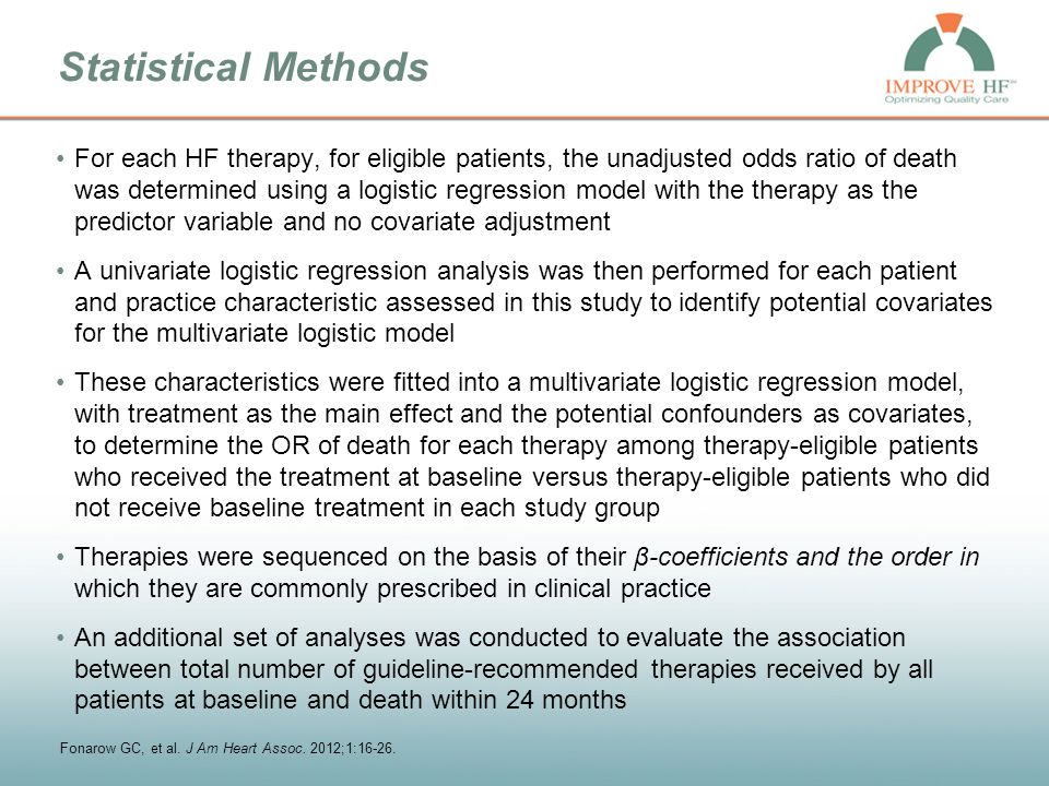 Statistical Methods For each HF therapy, for eligible patients, the unadjusted odds ratio of death was determined using a logistic regression model wi