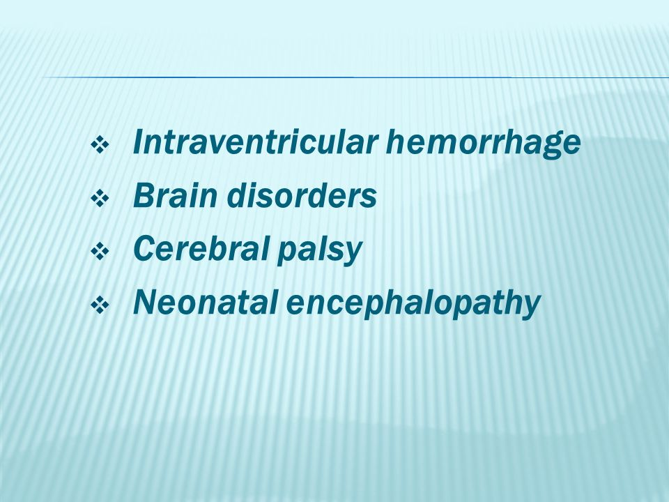  Intraventricular hemorrhage  Brain disorders  Cerebral palsy  Neonatal encephalopathy