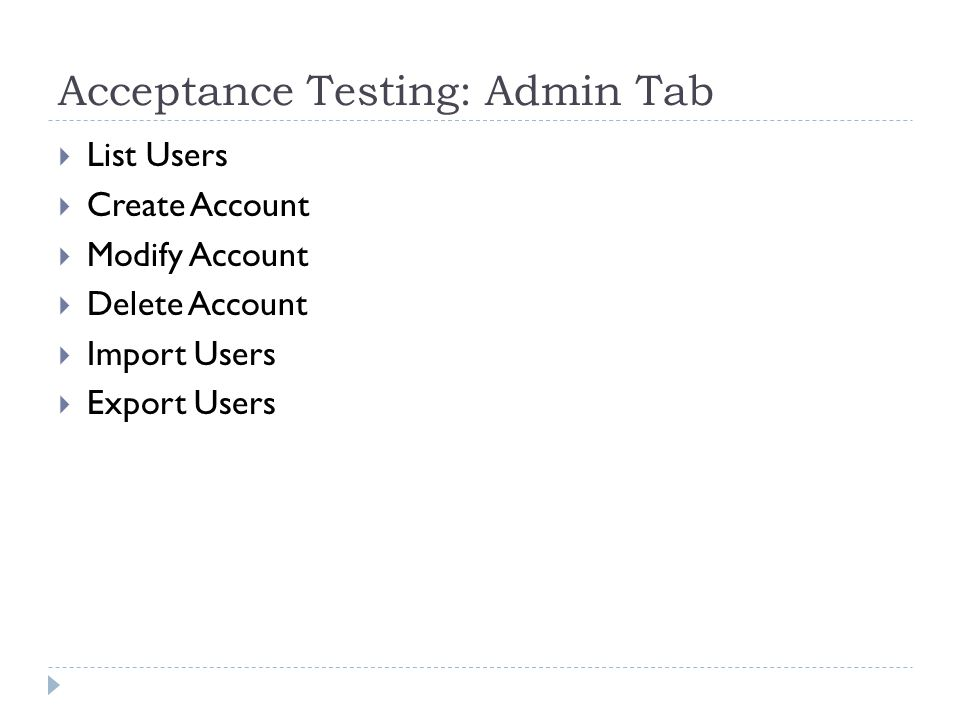 Acceptance Testing: Admin Tab  List Users  Create Account  Modify Account  Delete Account  Import Users  Export Users