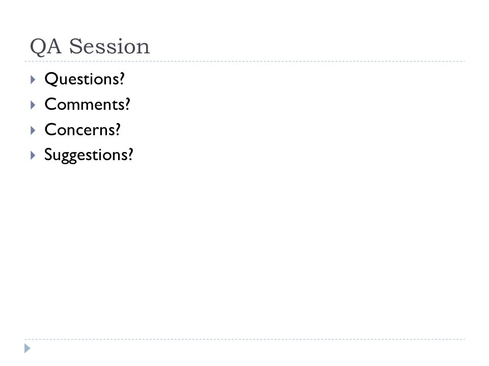 QA Session  Questions?  Comments?  Concerns?  Suggestions?