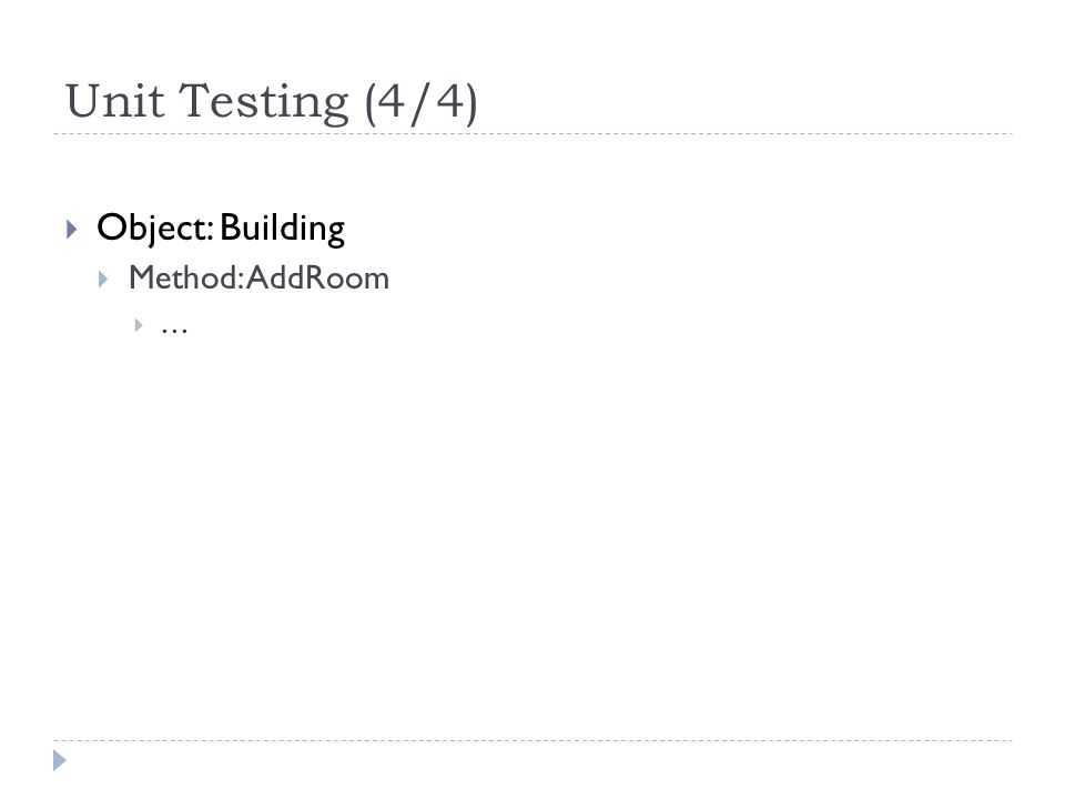 Unit Testing (4/4)  Object: Building  Method: AddRoom  …