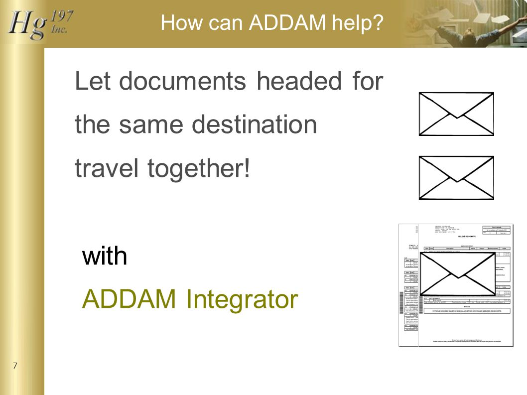 7 How can ADDAM help. Let documents headed for the same destination travel together.