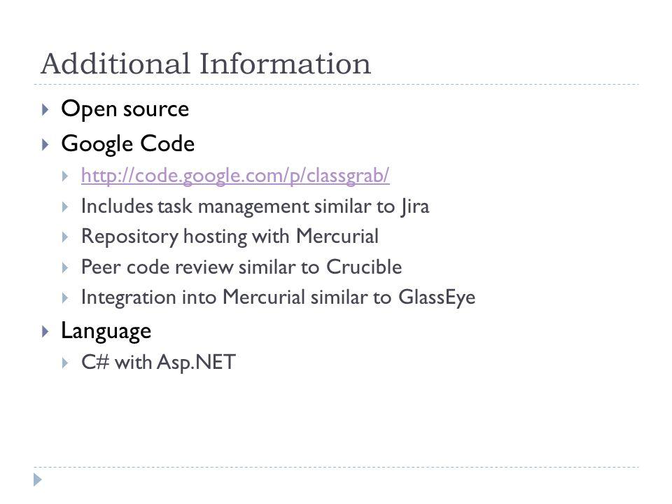 Additional Information  Open source  Google Code  http://code.google.com/p/classgrab/ http://code.google.com/p/classgrab/  Includes task managemen