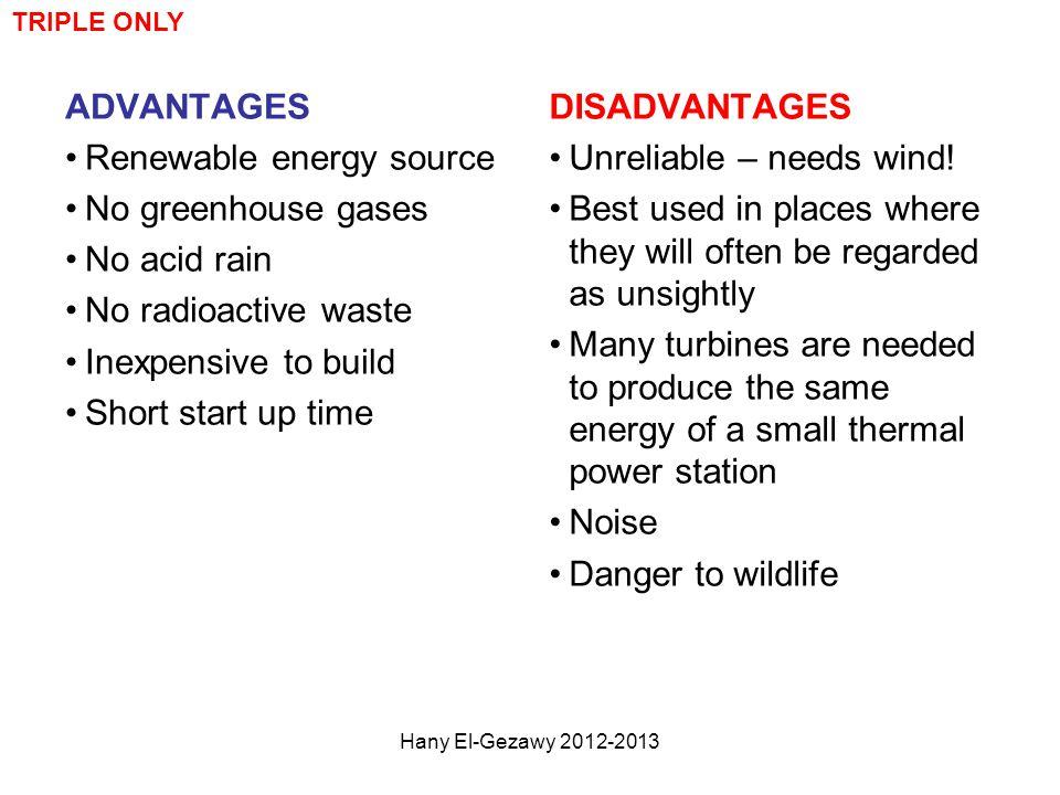 ADVANTAGES Renewable energy source No greenhouse gases No acid rain No radioactive waste Inexpensive to build Short start up time DISADVANTAGES Unreli