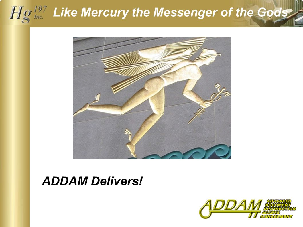 Like Mercury the Messenger of the Gods … ADDAM Delivers!