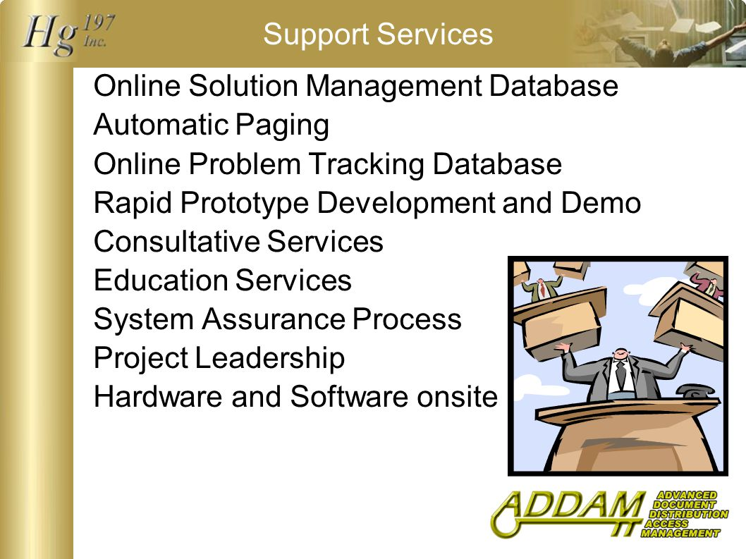 Support Services Online Solution Management Database Automatic Paging Online Problem Tracking Database Rapid Prototype Development and Demo Consultative Services Education Services System Assurance Process Project Leadership Hardware and Software onsite