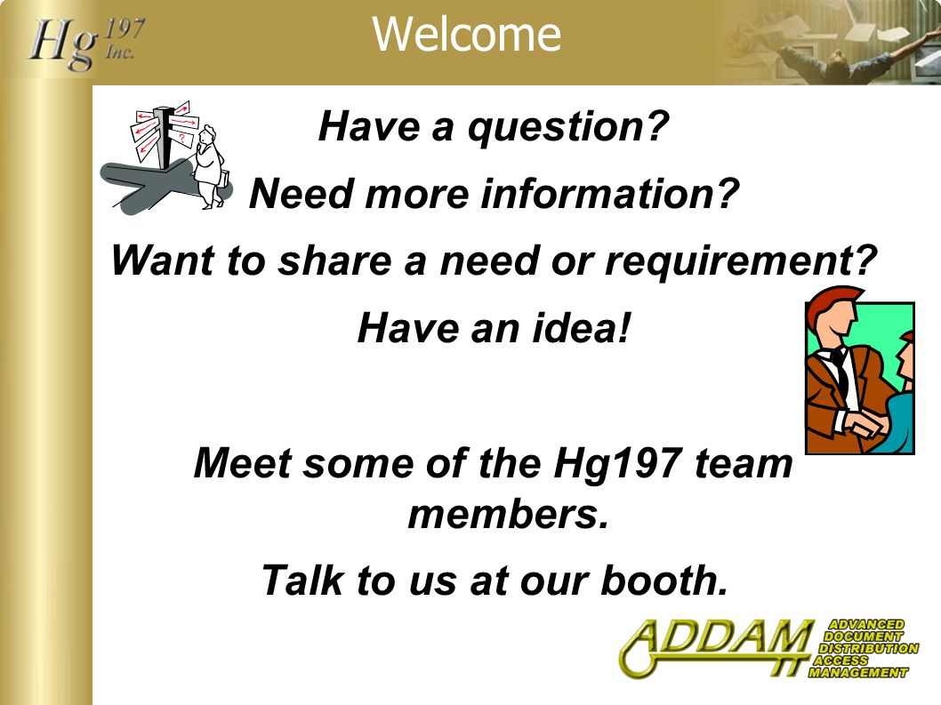 Welcome Have a question. Need more information. Want to share a need or requirement.