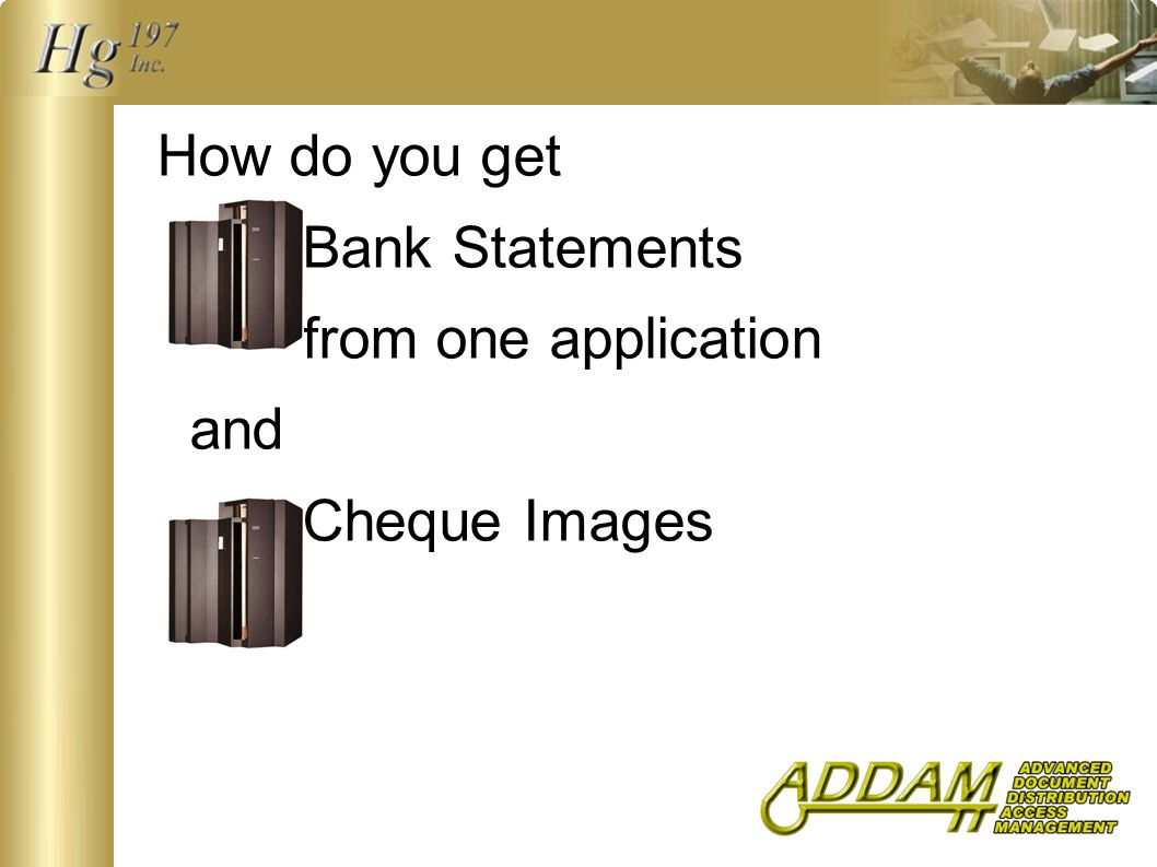 How do you get Bank Statements from one application and Cheque Images