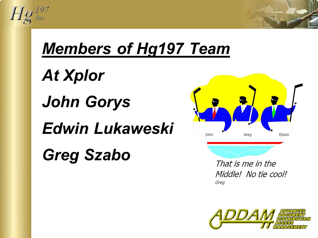 Members of Hg197 Team At Xplor John Gorys Edwin Lukaweski Greg Szabo That is me in the Middle.