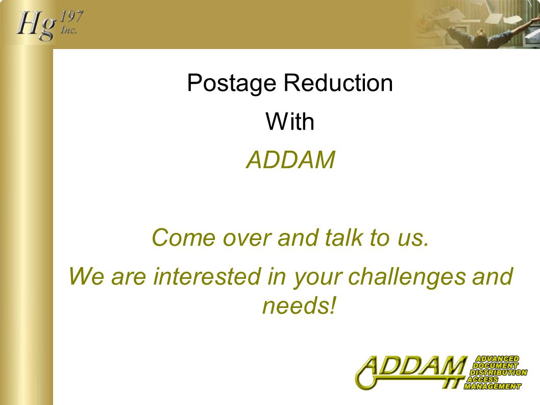 Postage Reduction With ADDAM Come over and talk to us.