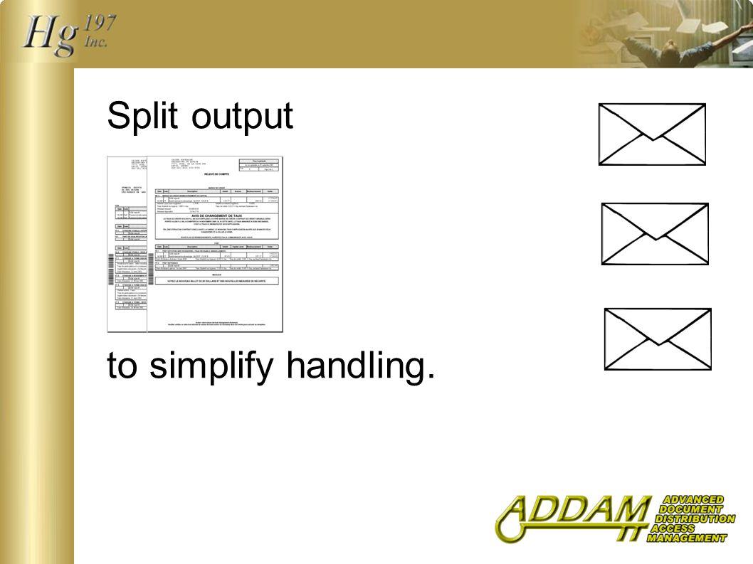 Split output to simplify handling.