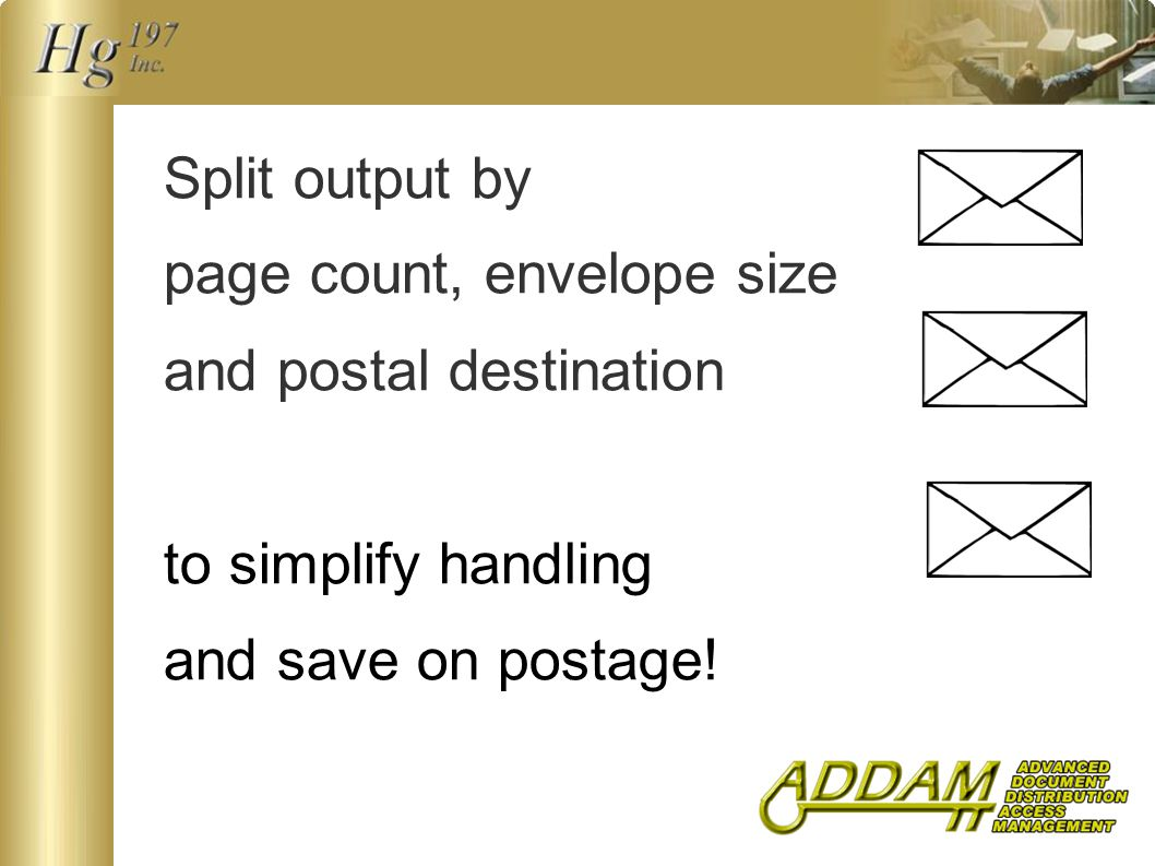 Split output by page count, envelope size and postal destination to simplify handling and save on postage!