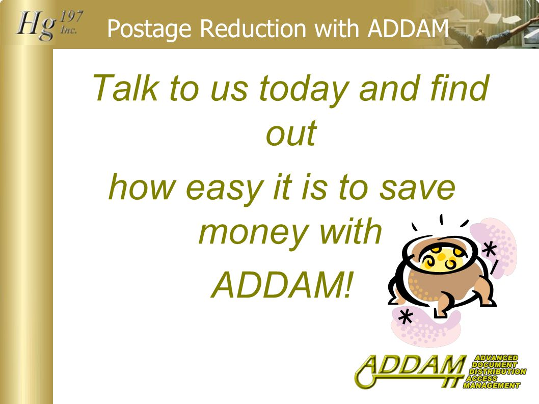 Postage Reduction with ADDAM Talk to us today and find out how easy it is to save money with ADDAM!