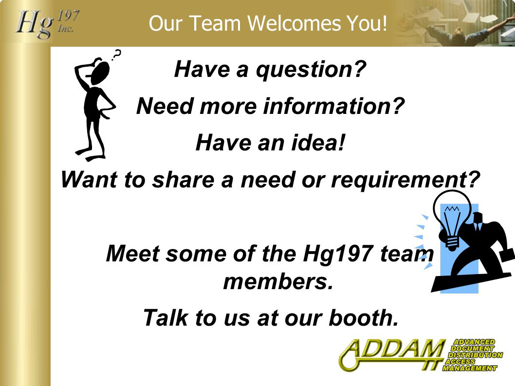 Our Team Welcomes You. Have a question. Need more information.