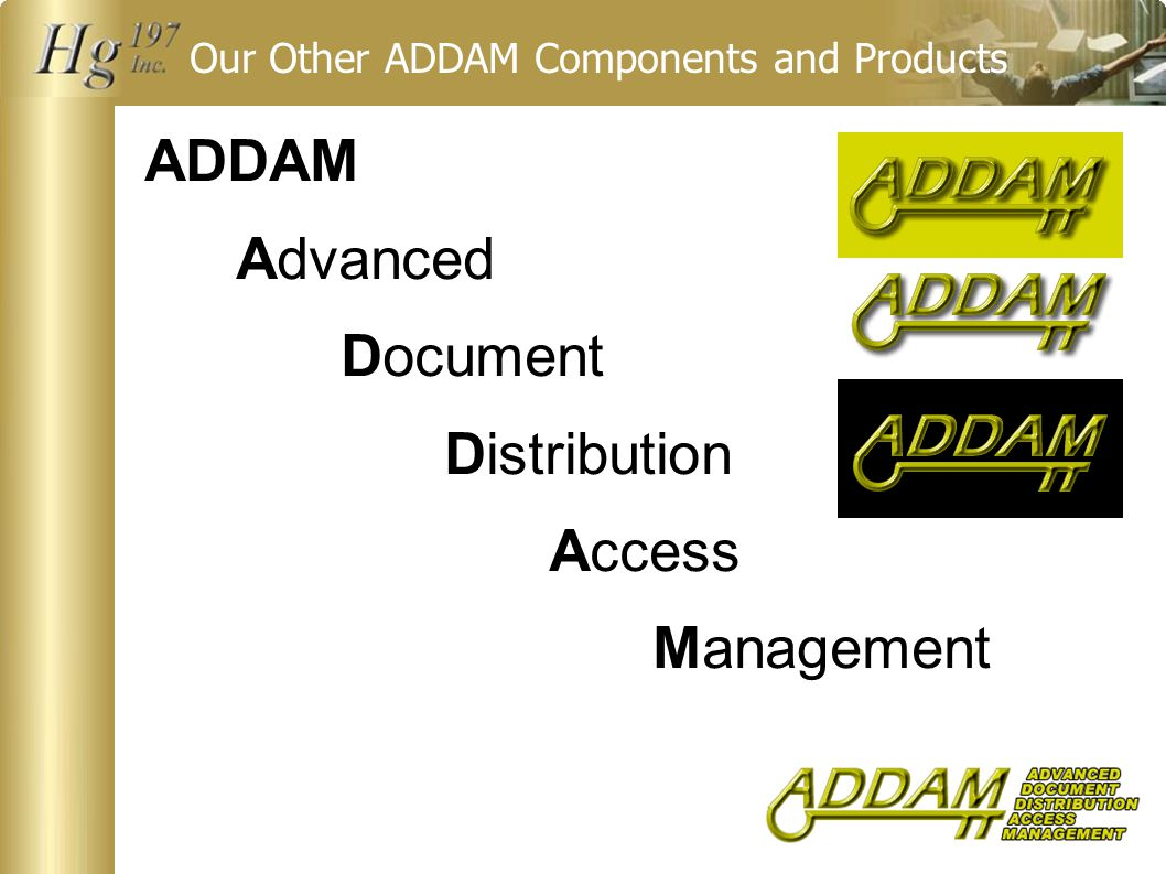 Our Other ADDAM Components and Products ADDAM Advanced Document Distribution Access Management