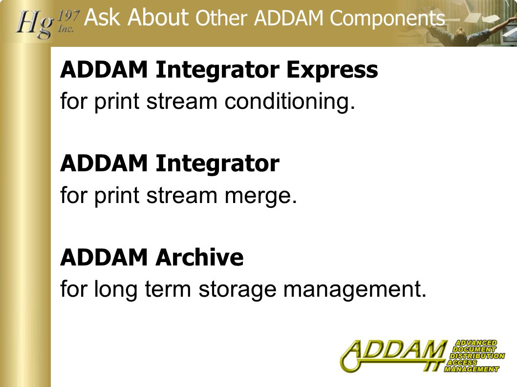 Ask About Other ADDAM Components ADDAM Integrator Express for print stream conditioning.