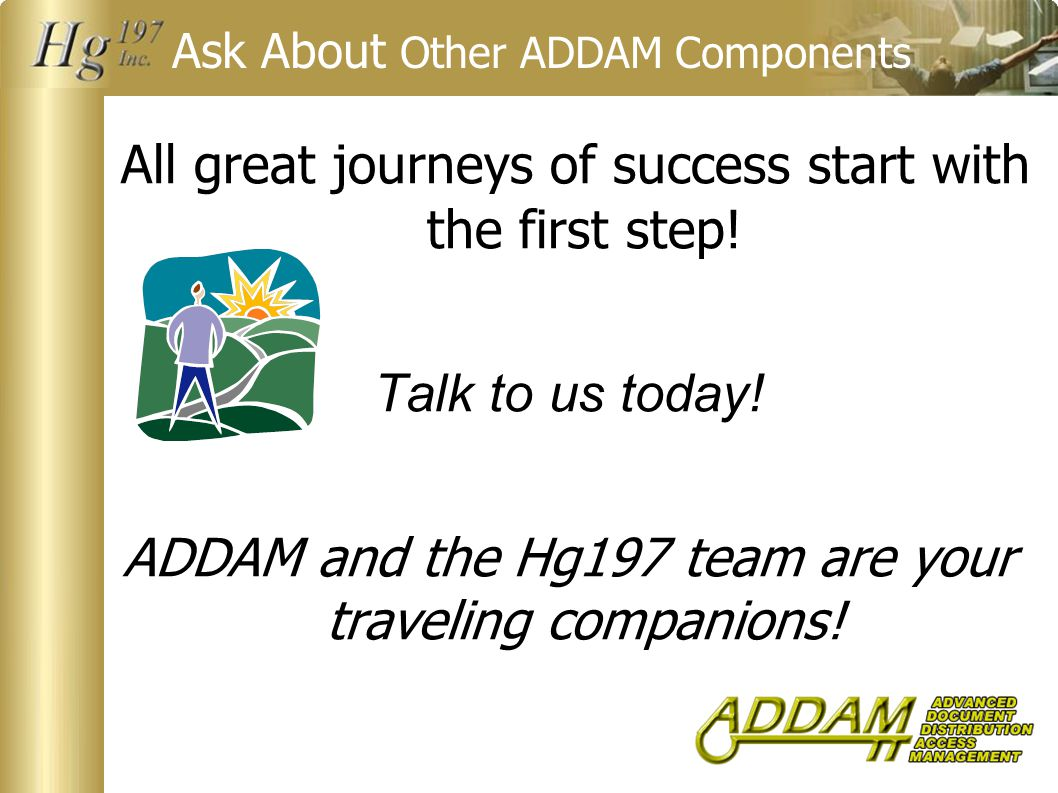 Ask About Other ADDAM Components All great journeys of success start with the first step.