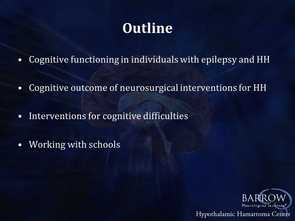 Outcome of GK Surgery Regis et al 2006 27 patients at least 3 years post GKS 59% had dramatic behavioral and cognitive improvement and many had developmental learning acceleration at school but details not provided No complaints of worsening cognitive abilities or short- term memory complaint Mathieu et al 2010 9 patients aged 12-57 Quality of life and verbal memory improved