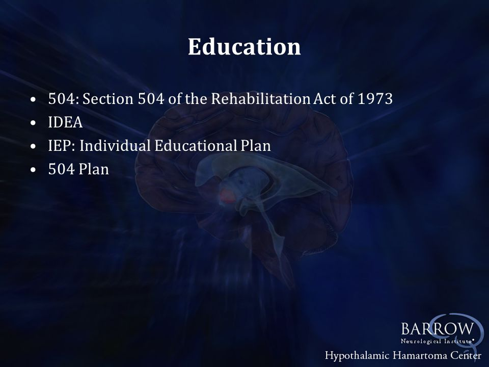 Education 504: Section 504 of the Rehabilitation Act of 1973 IDEA IEP: Individual Educational Plan 504 Plan