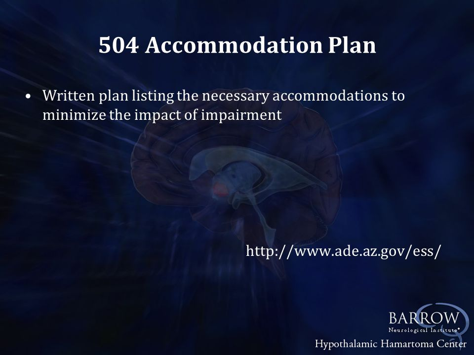 504 Accommodation Plan Written plan listing the necessary accommodations to minimize the impact of impairment http://www.ade.az.gov/ess/