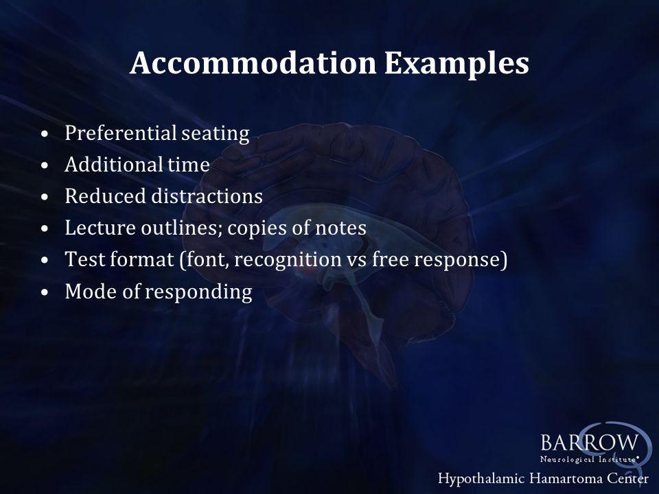 Accommodation Examples Preferential seating Additional time Reduced distractions Lecture outlines; copies of notes Test format (font, recognition vs free response) Mode of responding