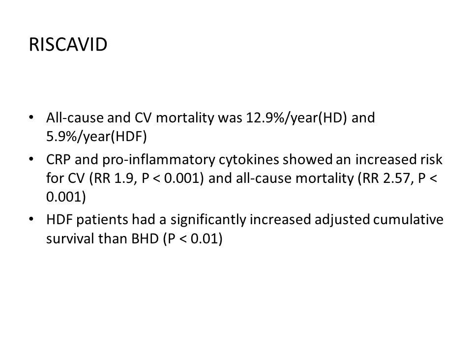 RISCAVID All-cause and CV mortality was 12.9%/year(HD) and 5.9%/year(HDF) CRP and pro-inflammatory cytokines showed an increased risk for CV (RR 1.9,