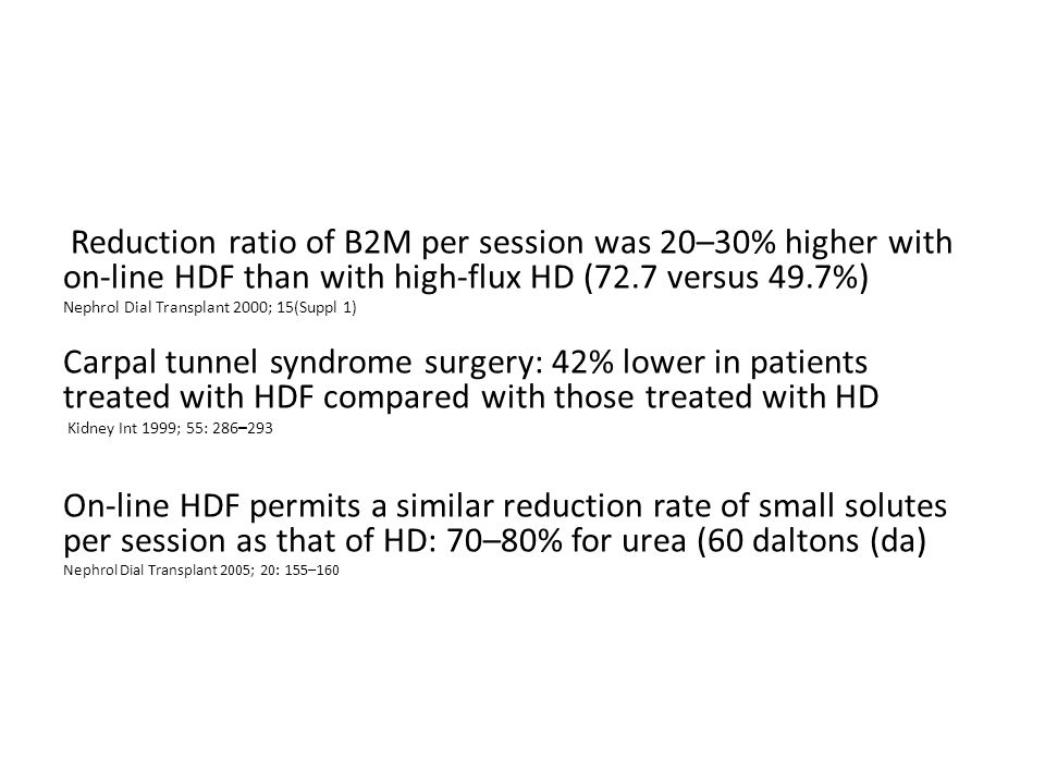 Reduction ratio of B2M per session was 20–30% higher with on-line HDF than with high-flux HD (72.7 versus 49.7%) Nephrol Dial Transplant 2000; 15(Supp