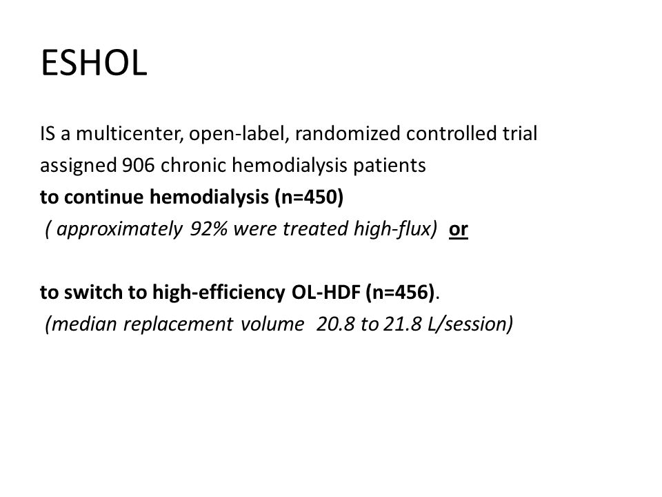 ESHOL IS a multicenter, open-label, randomized controlled trial assigned 906 chronic hemodialysis patients to continue hemodialysis (n=450) ( approxim