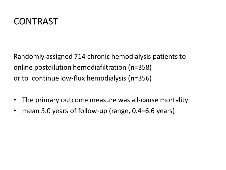 CONTRAST Randomly assigned 714 chronic hemodialysis patients to online postdilution hemodiafiltration (n=358) or to continue low-flux hemodialysis (n=