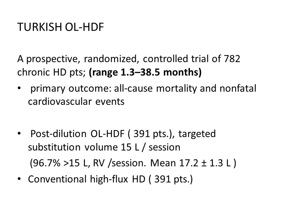 TURKISH OL-HDF A prospective, randomized, controlled trial of 782 chronic HD pts; (range 1.3–38.5 months) primary outcome: all-cause mortality and non